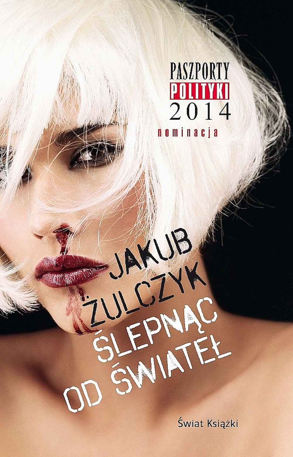 """Jakub Żulczyk """"Ślepnąc od świateł"""" - okładka książki"""